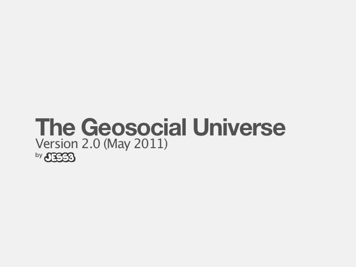 The Geosocial UniverseVersion 2.0 (May 2011)by