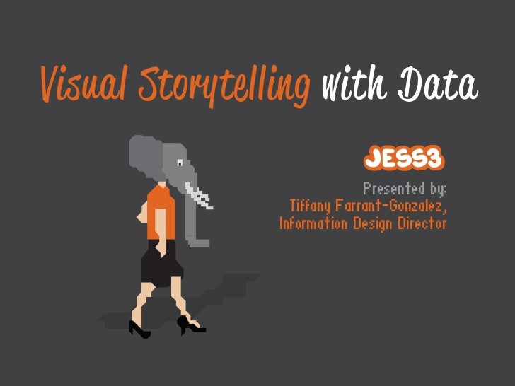 Visual Storytelling with Data                             Presented by:                 Tiffany Farrant-Gonzalez,         ...