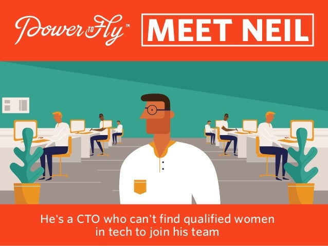MEET NEIL He's a CTO who can't find qualified women in tech to join his team