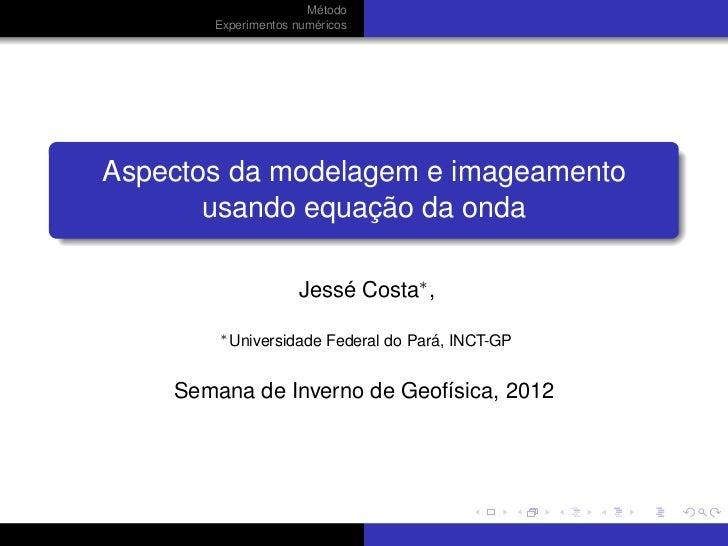 Método       Experimentos numéricosAspectos da modelagem e imageamento       usando equação da onda                     Je...