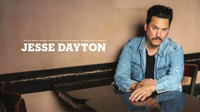What do Waylon Jennings, Rob Zombie, Bill Clinton & Hunter S. Thompson have in common? JESSE DAYTON