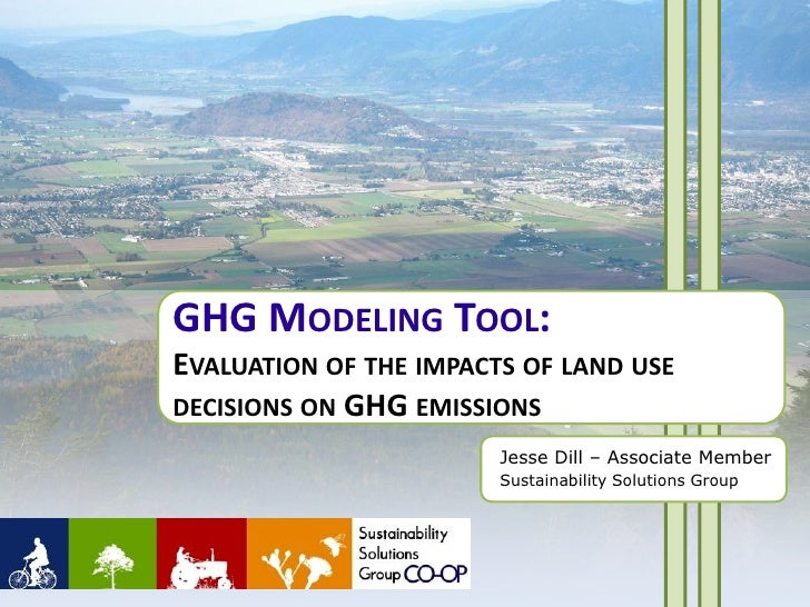 GHG MODELING TOOL: EVALUATION OF THE IMPACTS OF LAND USE DECISIONS ON GHG EMISSIONS                         Jesse Dill – A...