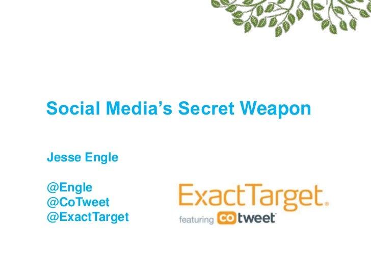 Social Media's Secret Weapon<br />Jesse Engle<br />@Engle <br />@CoTweet<br />@ExactTarget<br />