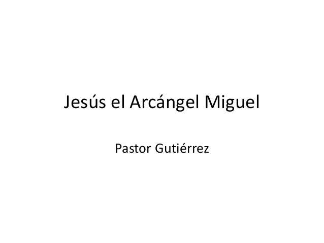 Jesús el Arcángel Miguel Pastor Gutiérrez