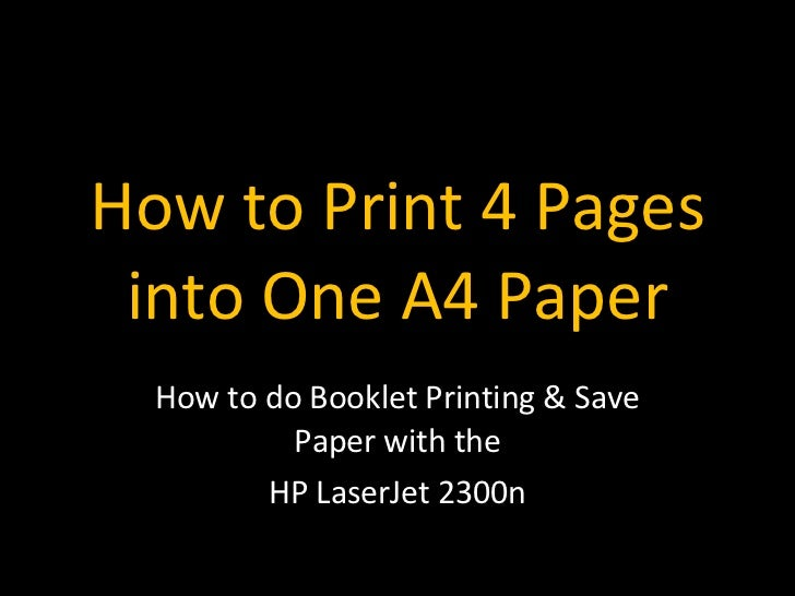 How to Print 4 Pages into One A4 Paper How to do Booklet Printing & Save Paper with the HP LaserJet 2300n