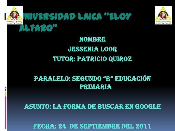 """UNIVERSIDAD LAICA """"ELOY ALFARO""""<br />NOMBRe<br />JESSENIA LOOR <br />TUTOR: Patricio Quiroz <br />PARALELO: Segundo """"B"""" Ed..."""