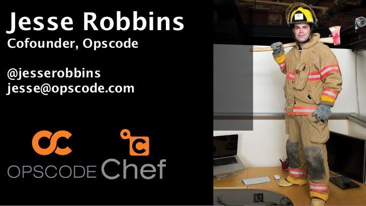 Jesse RobbinsCofounder, Opscode@jesserobbinsjesse@opscode.com