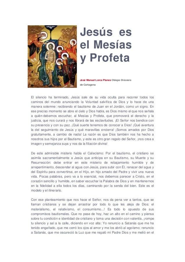 Jesús es el Mesías y Profeta José Manuel Lorca Planes Obispo Diócesis de Cartagena  El silencio ha terminado, Jesús sale d...