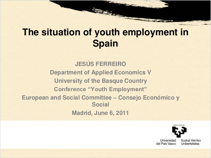 The situation of youth employment in Spain<br />JESÚS FERREIRO<br />Department of Applied Economics V<br />University of t...
