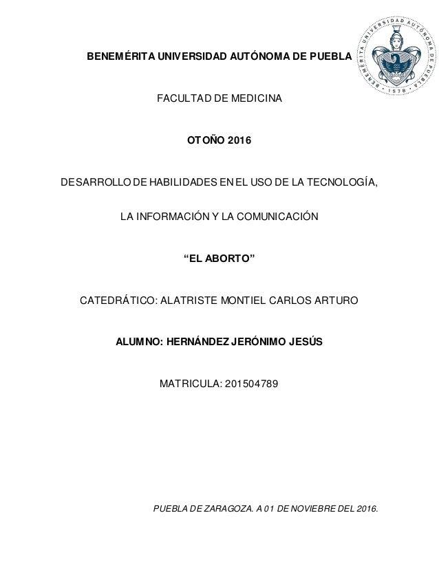 BENEMÉRITA UNIVERSIDAD AUTÓNOMA DE PUEBLA FACULTAD DE MEDICINA OTOÑO 2016 DESARROLLO DE HABILIDADES ENEL USO DE LA TECNOLO...