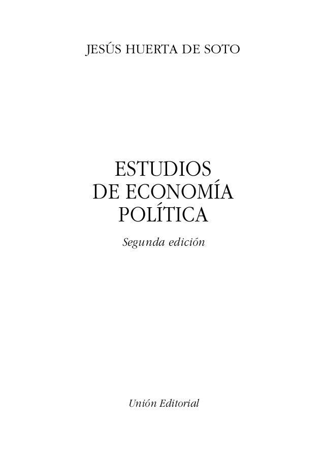 Unión Editorial ESTUDIOS DE ECONOMÍA POLÍTICA Segunda edición JESÚS HUERTA DE SOTO