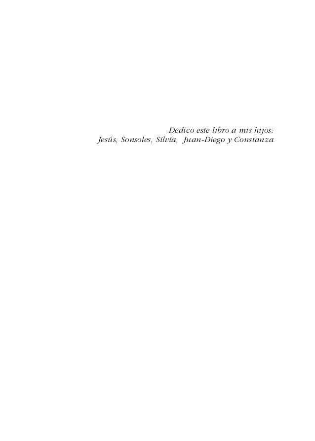 Dedico este libro a mis hijos: Jesús, Sonsoles, Silvia, Juan-Diego y Constanza