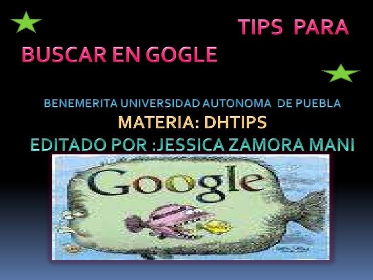 TIPS  PARA  BUSCAR EN GOGLE <br />BENEMERITA UNIVERSIDAD AUTONOMA  DE PUEBLA...
