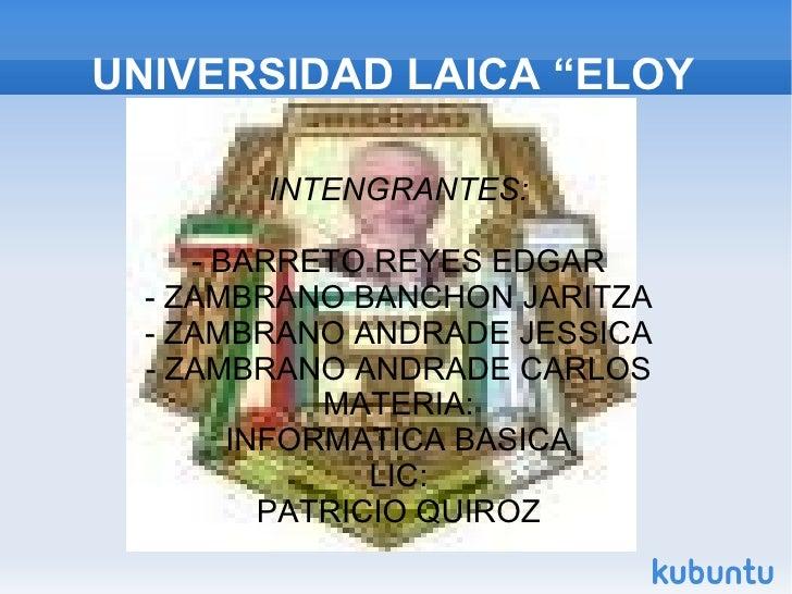 """UNIVERSIDAD LAICA """"ELOY ALFARO"""" DE MANABI INTENGRANTES:  BARRETO REYES EDGAR  ZAMBRANO BANCHON JARITZA  ZAMBRANO ANDRAD..."""