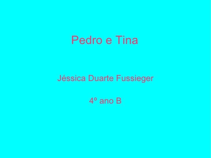 Pedro e Tina Jéssica Duarte Fussieger 4º ano B