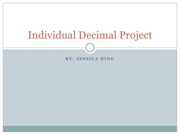 By: Jessica Ding<br />Individual Decimal Project<br />