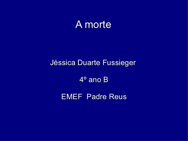 A morte Jéssica Duarte Fussieger  4º ano B EMEF  Padre Reus