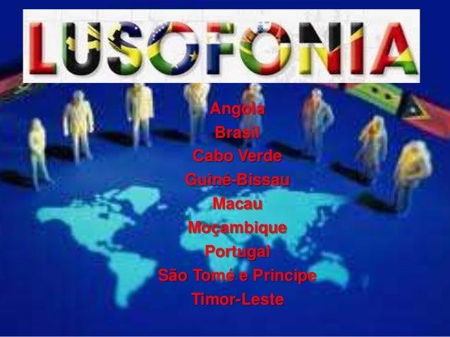 Angola       Brasil    Cabo Verde   Guiné-Bissau       Macau   Moçambique      PortugalSão Tomé e Principe    Timor-Leste