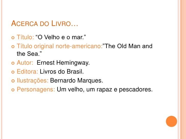 """ACERCA DO LIVRO…  Título: """"O Velho e o mar.""""  Título original norte-americano:""""The Old Man and   the Sea.""""  Autor: Erne..."""