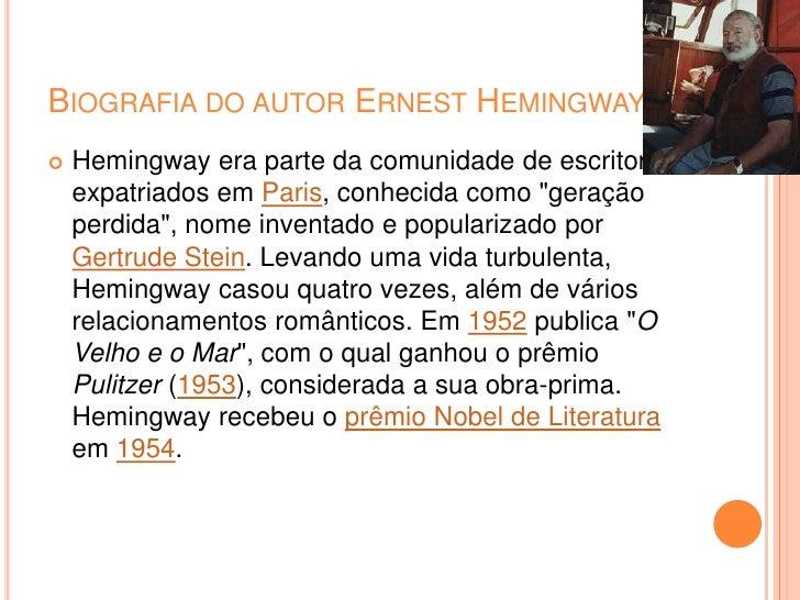 BIOGRAFIA DO AUTOR ERNEST HEMINGWAY…    Hemingway era parte da comunidade de escritores     expatriados em Paris, conheci...