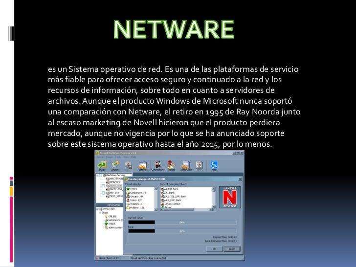NETWARE<br />es un Sistema operativo de red. Es una de las plataformas de servicio más fiable para ofrecer acceso seguro y...