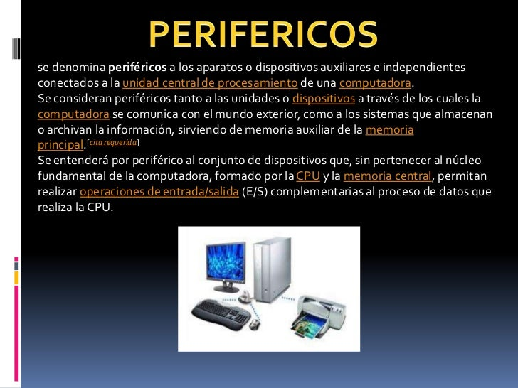 PERIFERICOS<br />se denomina periféricos a los aparatos o dispositivos auxiliares e independientes conectados a la unidad ...
