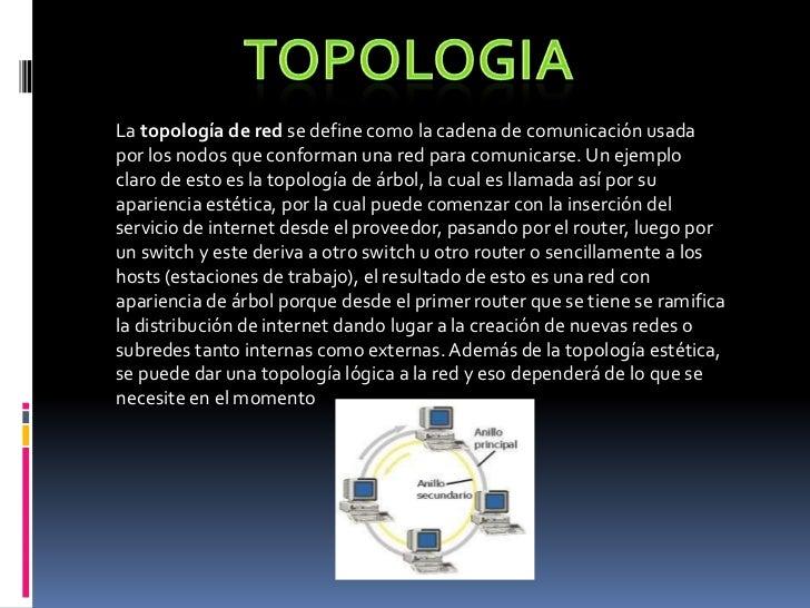 TOPOLOGIA<br />La topología de red se define como la cadena de comunicación usada por los nodos que conforman una red para...