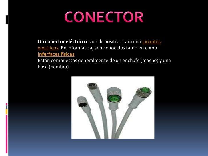 CONECTOR<br />Un conector eléctrico es un dispositivo para unir circuitos eléctricos. En informática, son conocidos tambié...