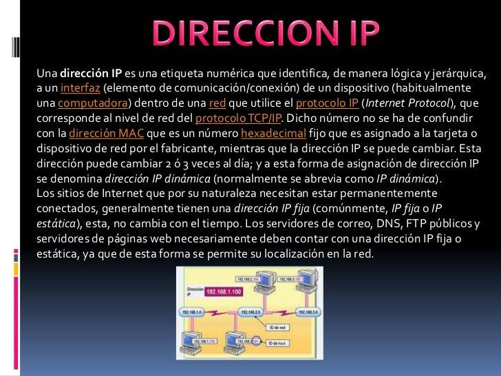 DIRECCION IP<br />Una dirección IP es una etiqueta numérica que identifica, de manera lógica y jerárquica, a un interfaz (...