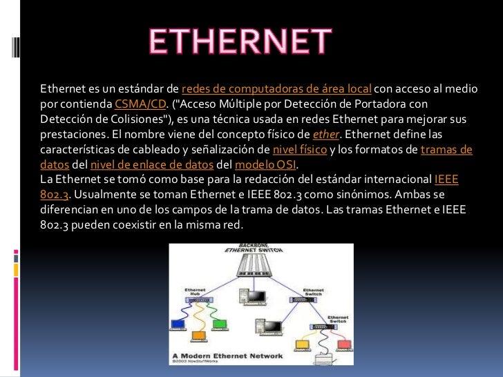 """ETHERNET<br />Ethernet es un estándar de redes de computadoras de área local con acceso al medio por contienda CSMA/CD. (""""..."""