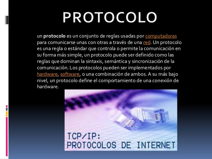 PROTOCOLO<br />un protocolo es un conjunto de reglas usadas por computadoras para comunicarse unas con otras a través de u...