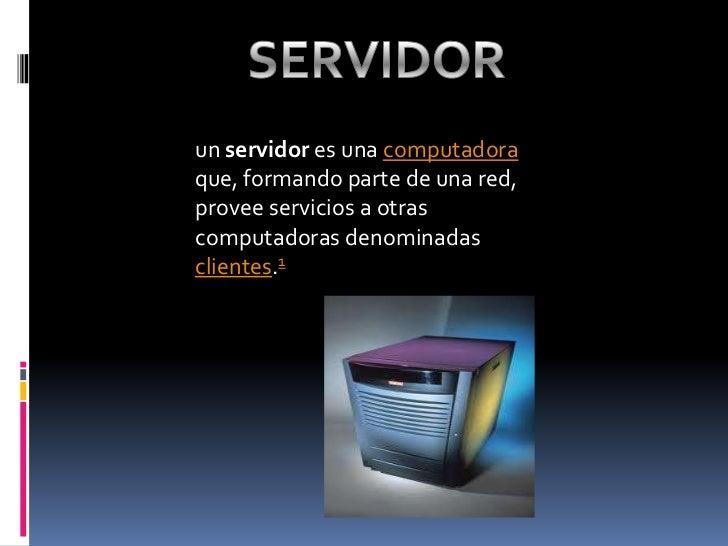SERVIDOR<br />un servidor es una computadora que, formando parte de una red, provee servicios a otras computadoras denomin...