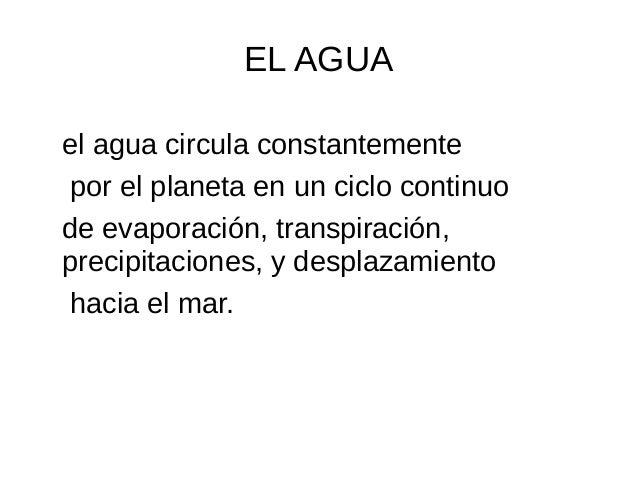 EL AGUAel agua circula constantementepor el planeta en un ciclo continuode evaporación, transpiración,precipitaciones, y d...