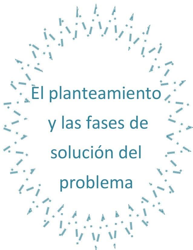 El planteamiento y las fases de solución del problema