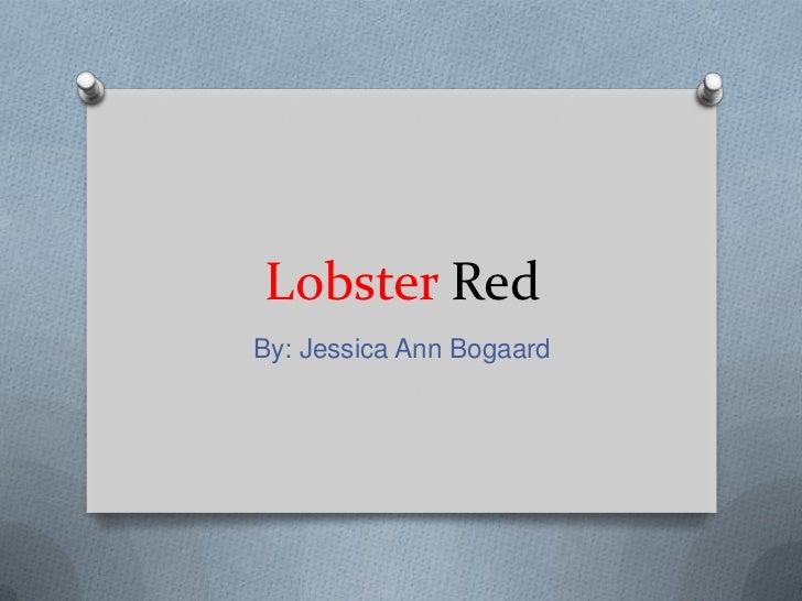 Lobster RedBy: Jessica Ann Bogaard