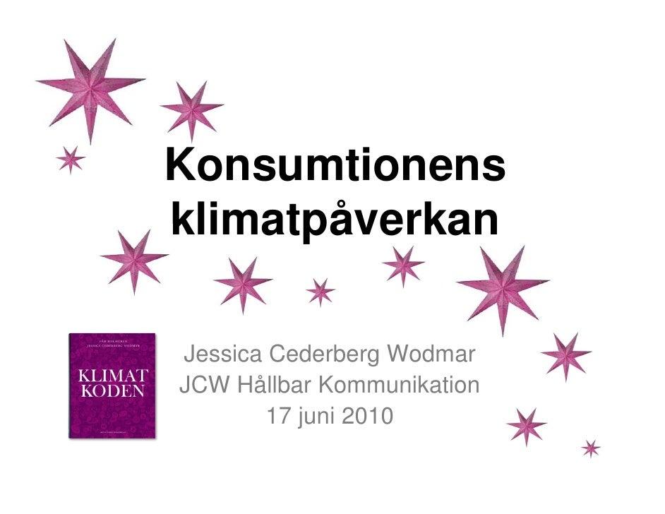 Konsumtionens klimatpåverkan  Jessica Cederberg Wodmar JCW Hållbar Kommunikation        17 juni 2010