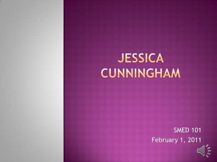Jessica Cunningham<br />SMED 101<br />February 1, 2011<br />