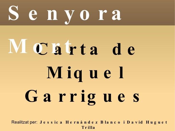 Carta de Miquel Garrigues Senyora Mort Realitzat per:  Jessica Hernàndez Blanco i David Huguet Trilla