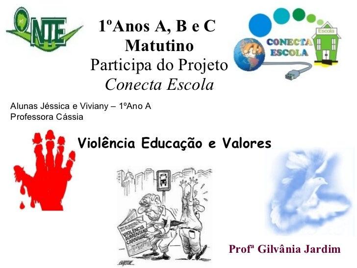 1ºAnos A, B e C  Matutino Participa do Projeto  Conecta Escola Violência Educação e Valores   Profª Gilvânia Jardim  Aluna...