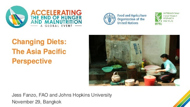 Changing Diets: The Asia Pacific Perspective Jess Fanzo, FAO and Johns Hopkins University November 29, Bangkok