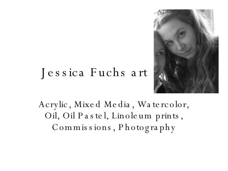 Jessica Fuchs art Acrylic, Mixed Media, Watercolor, Oil, Oil Pastel, Linoleum prints, Commissions, Photography