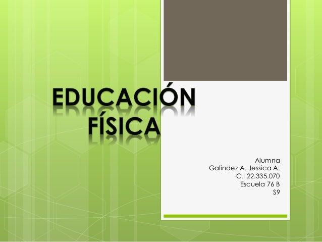 Alumna Galindez A. Jessica A. C.I 22.335.070 Escuela 76 B S9