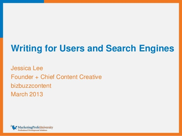 Writing for Users and Search Engines Jessica Lee Founder + Chief Content Creative bizbuzzcontent March 2013