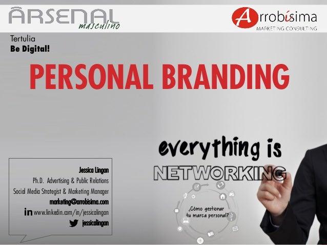 Tertulia Be Digital!  PERSONAL BRANDING Jessica Lingan Ph.D. Advertising & Public Relations Social Media Strategist & Mark...