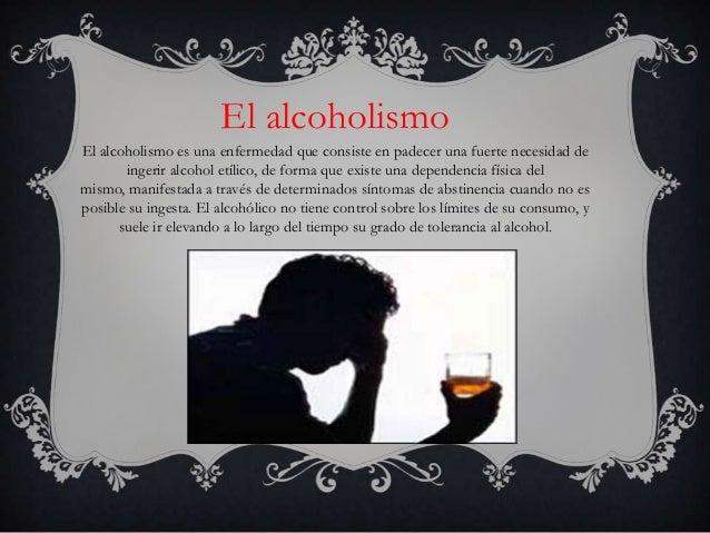 El alcoholismoEl alcoholismo es una enfermedad que consiste en padecer una fuerte necesidad de       ingerir alcohol etíli...