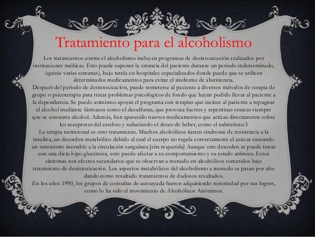 Tratamiento para el alcoholismo      Los tratamientos contra el alcoholismo incluyen programas de desintoxicación realizad...