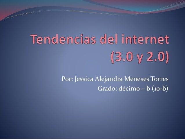 Por: Jessica Alejandra Meneses Torres Grado: décimo – b (10-b)