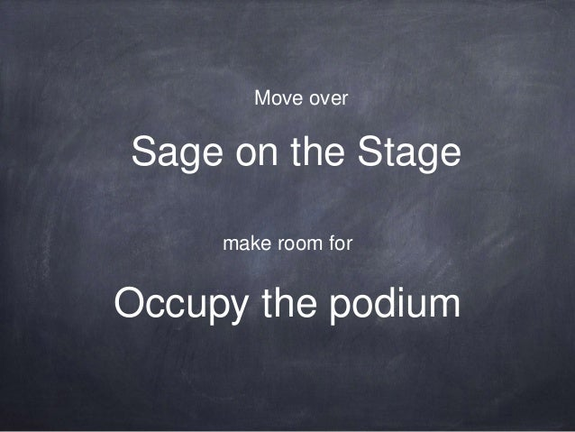 Sage on the Stage make room for Occupy the podium Move over