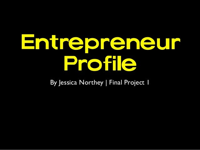 Entrepreneur    Profile  By Jessica Northey | Final Project 1