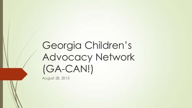 Georgia Children's Advocacy Network (GA-CAN!) August 28, 2013